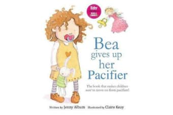 Bea Gives Up Her Pacifier - The Book That Makes Children Want to Move on from Pacifiers!
