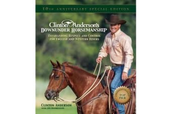 "Clinton Anderson's ""Downunder Horsemanship"" - Establishing Respect and Control for English and Western Riders"