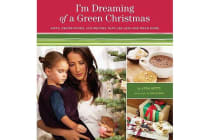 I'm Dreaming of a Green Christmas - Gifts, Decorations, and Recipes That Use Less and Mean More