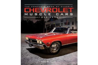 The Complete Book of Classic Chevrolet Muscle Cars - 1955-1974