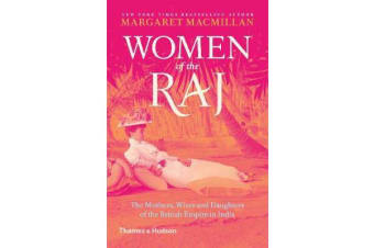 Women of the Raj - The Mothers, Wives and Daughters of the British Empire in India