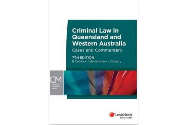 Criminal Law in Queensland and Western Australia - Cases and Commentary