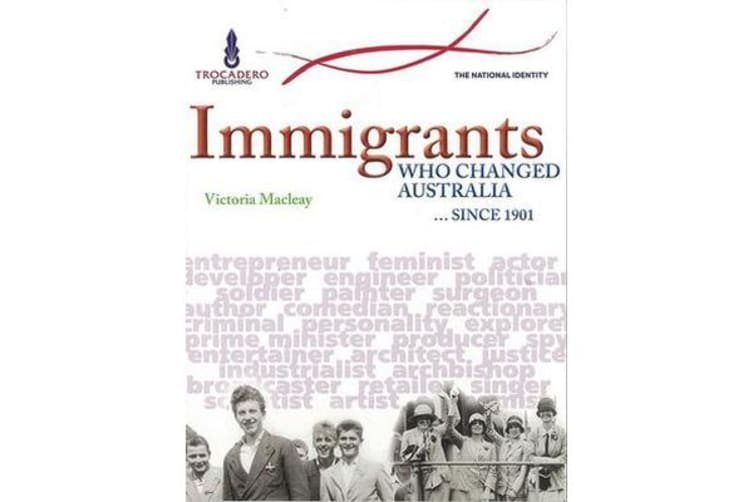 Immigrants Who Changed Australia - ... Since 1901