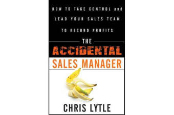The Accidental Sales Manager - How to Take Control and Lead Your Sales Team to Record Profits