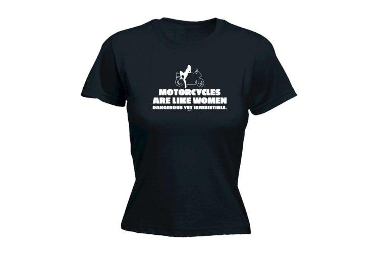 123T Funny Tee - Motorcycles Are Like Women Dangerous Yet Irresistible - (Small Black Womens T Shirt)