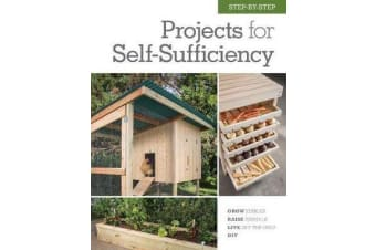Step-by-Step Projects for Self-Sufficiency - Grow Edibles * Raise Animals * Live Off the Grid * DIY