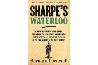 Sharpe's Waterloo - The Waterloo Campaign, 15-18 June, 1815