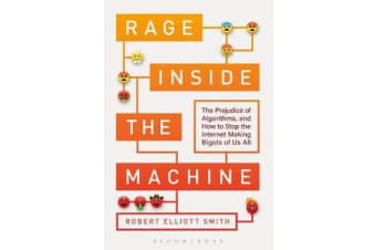 Rage Inside the Machine - The Prejudice of Algorithms, and How to Stop the Internet Making Bigots of Us All