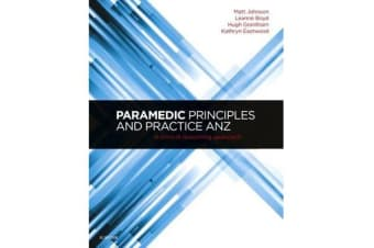 Paramedic Principles and Practice ANZ - A Clinical Reasoning Approach