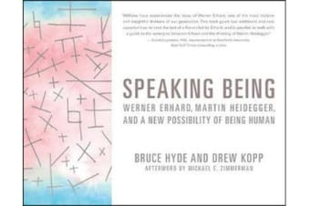 Speaking Being - Werner Erhard, Martin Heidegger, and a New Possibility of Being Human