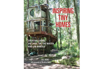Inspiring Tiny Homes - Creative Living on Land, on the Water, and on Wheels
