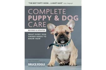 Complete Puppy & Dog Care - What every dog owner needs to know