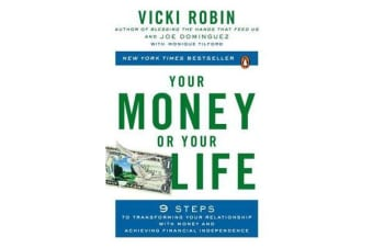 Your Money Or Your Life - 9 Steps to Transforming Your Relationship with Money and Achieving Financial Independence: Revised and Updated for the 21st Century