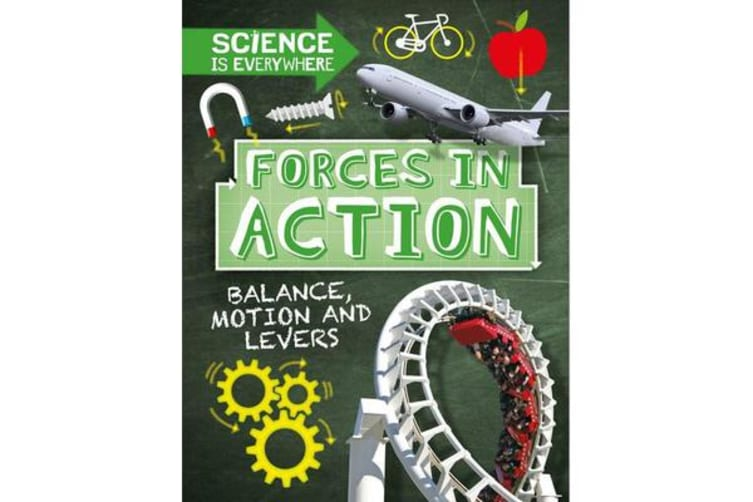 Science is Everywhere: Forces in Action - Balance, Motion and Levers