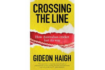 Crossing The Line - How Australian Cricket Lost its Way