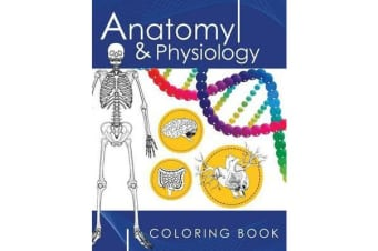 Anatomy & Physiology Coloring Book - A Complete Study Guide (3rd Edition)