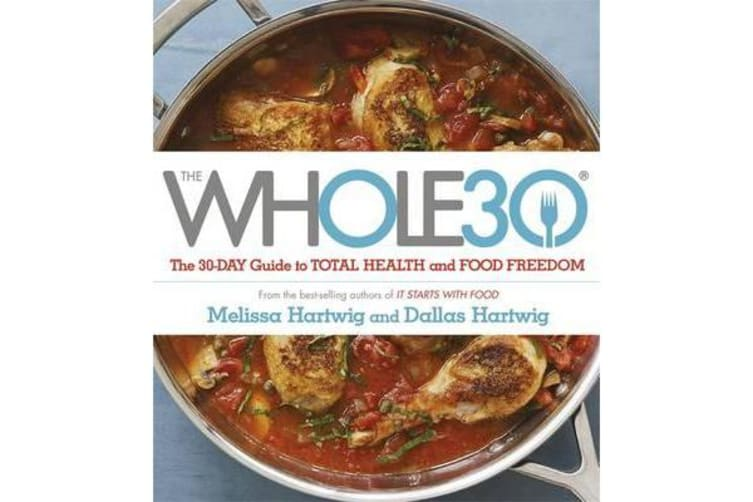 The Whole 30 - The official 30-day FULL-COLOUR guide to total health and food freedom