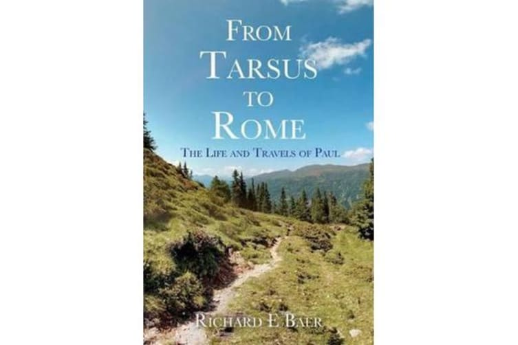 From Tarsus to Rome - The Life and Travels of Paul
