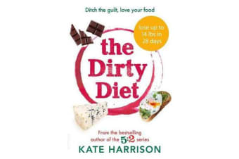 The Dirty Diet - Ditch the guilt, love your food
