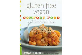 "Gluten-Free Vegan Comfort Food - 125 Simple and Satisfying Recipes, from ""Mac and Cheese"" to Chocolate Cupcakes"