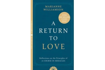 A Return to Love - Reflections on the Principles of a Course in Miracles
