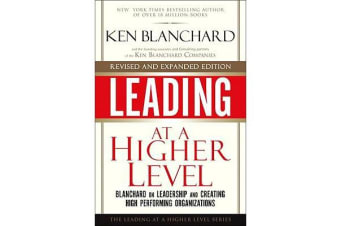 Leading at a Higher Level - Blanchard on Leadership and Creating High Performing Organizations