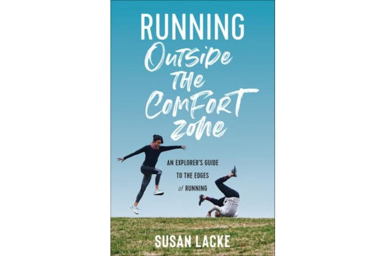 Running Outside the Comfort Zone - An Explorer's Guide to the Edges of Running