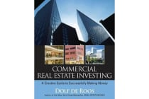 Commercial Real Estate Investing - a Creative Guide to Succesfully Making Money