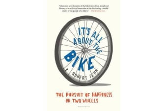 It's All about the Bike - The Pursuit of Happiness on Two Wheels