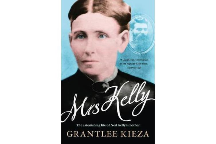 Mrs Kelly - the astonishing life of Ned Kelly's mother
