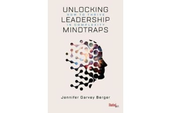 Unlocking Leadership Mindtraps - How to Thrive in Complexity