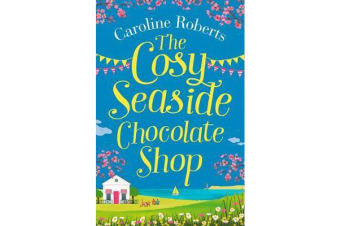 The Cosy Seaside Chocolate Shop - The Perfect Heartwarming Summer Escape from the Kindle Bestselling Author