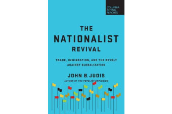 The Nationalist Revival - Trade, Immigration, and the Revolt Against Globalization