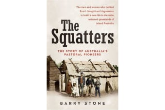 The Squatters - The Story of Australia's Pastoral Pioneers