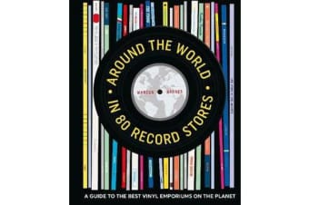 Around the World in 80 Record Stores - A Guide to the Best Vinyl Emporiums on the Planet