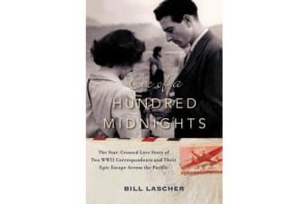 Eve of a Hundred Midnights - The Star-Crossed Love Story of Two WWII Correspondents and Their Epic Escape Across the Pacific