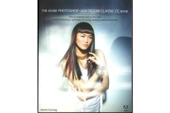The Adobe Photoshop Lightroom Classic CC Book - Plus an introduction to the new Adobe Photoshop Lightroom CC across desktop, web, and mobile