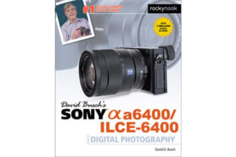 David Busch's Sony A6400/ILCE-6400 Guide to Digital Photography