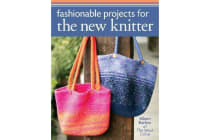 Fashionable Projects for the New Knitter