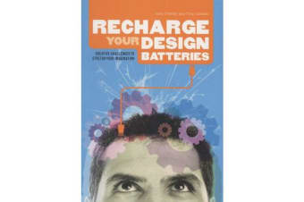 Recharge Your Design Batteries - Creative Challenges to Stretch Your Imagination
