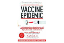 Vaccine Epidemic - How Corporate Greed, Biased Science, and Coercive Government Threaten Our Human Rights, Our Health, and Our Children