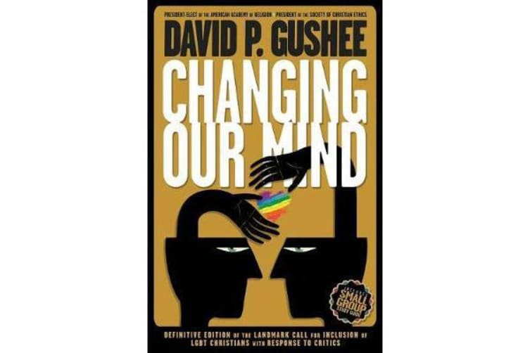 Changing Our Mind - Definitive 3rd Edition of the Landmark Call for Inclusion of Lgbtq Christians with Response to Critics
