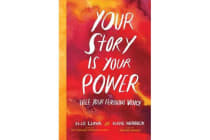 Your Story Is Your Power - Use Your Feminine Energy to Ignite Your Future