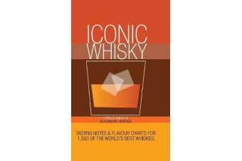 Iconic Whisky - Tasting Notes and Flavour Charts for 1,000 of the World's Best Whiskies