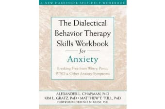 The Dialectical Behaviour Therapy Skills Workbook for Anxiety - Breaking Free from Worry, Panic, PTSD, and Other Anxiety Symptoms