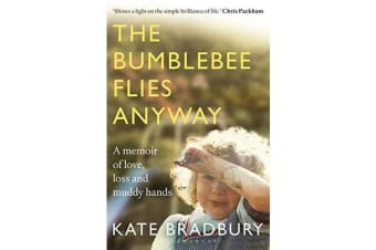 The Bumblebee Flies Anyway - A memoir of love, loss and muddy hands