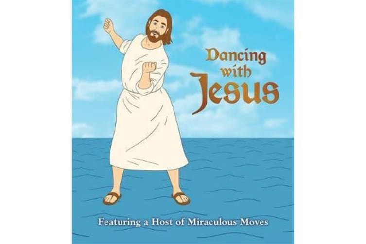 Dancing with Jesus - Featuring a Host of Miraculous Moves