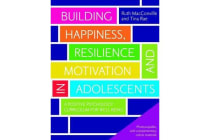 Building Happiness, Resilience and Motivation in Adolescents - A Positive Psychology Curriculum for Well-Being