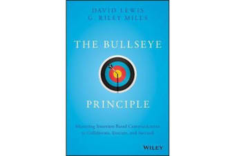 The Bullseye Principle - Mastering Intention-Based Communication to Collaborate, Execute, and Succeed