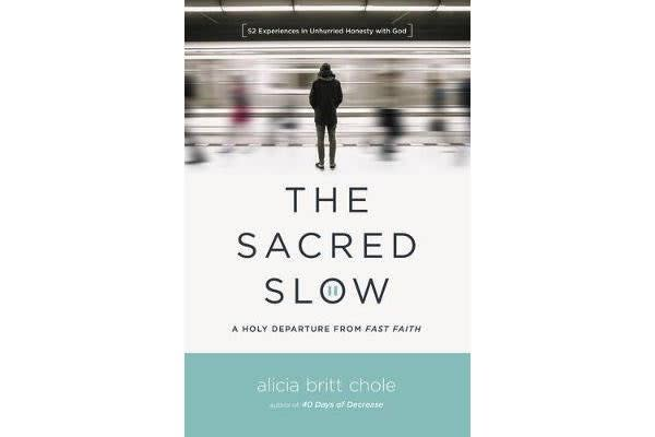The Sacred Slow - A Holy Departure From Fast Faith